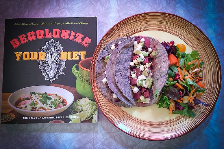 """Decolonize Your Diet"" serves up Mexican food recipes with a side order of history."